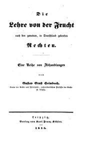 Die Lehre von der Frucht nach den gemeinen, in Deutschland geltenden Rechten: eine Reihe von Abhandlungen