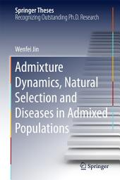 Admixture Dynamics, Natural Selection and Diseases in Admixed Populations