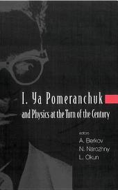 I Ya Pomeranchuk and Physics at the Turn of the Century