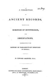 A collection of ancient records, relating to the borough of Huntingdon, with observations