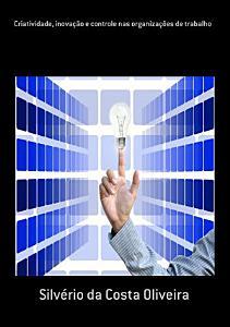 Criatividade  Inova        o E Controle Nas Organiza        es De Trabalho PDF