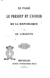 Le passé, le présent et l'avenir de la république par De Lamartine