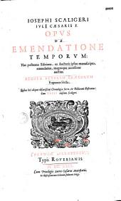 Josephi Scaligeri,... Opus novum de emendatione temporum, in octo libros tributum...