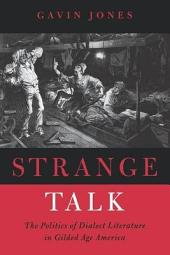 Strange Talk: The Politics of Dialect Literature in Gilded Age America