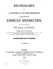 Recherches sur l'anatomie et les métamorphoses de différentes espèces d'insectes, ouvrage posthume de Pierre Lyonet,.