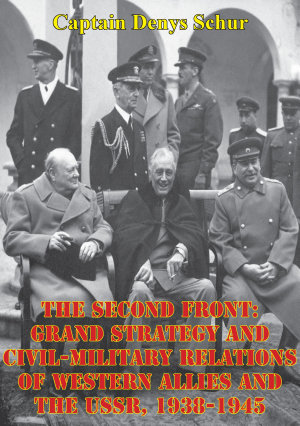 The Second Front  Grand Strategy And Civil Military Relations Of Western Allies And The USSR  1938 1945
