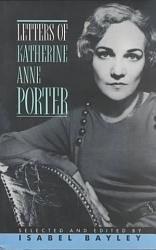 Letters Of Katherine Anne Porter Book PDF