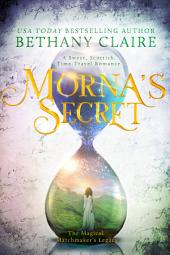 Morna's Secret (Book 2 of The Magical Matchmaker's Legacy): A Sweet Scottish Time-Travel Romance