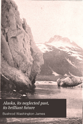 Alaska: Its Neglected Past : Its Brilliant Future