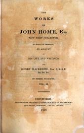 The works of John Home. To which is prefixed, an account of his life and writings, by H. Mackenzie