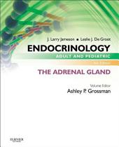 Endocrinology Adult and Pediatric: The Adrenal Gland E-Book: Edition 6