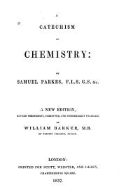 A catechism of chemistry: exhibiting a condensed view of the facts and principles of that science. Illustrated by a number of wood-cuts, and a large table of the elements