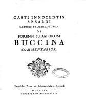 Casti Innocentis Ansaldi ordinis Praedicatorum De forensi Judaeorum buccina commentarius