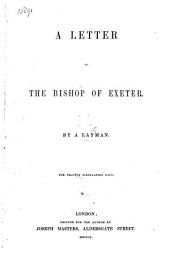 A Letter to the Bishop of Exeter [on the decision of the Judicial Committee of the Privy Council in Mr. Gorham's case]. By a Layman [Sir Edward Hall Alderson].