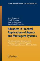 Advances in Practical Applications of Agents and Multiagent Systems: 8th International Conference on Practical Applications of Agents and Multiagent Systems (PAAMS'10)