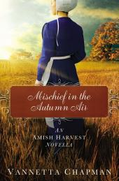 Mischief in the Autumn Air: An Amish Harvest Novella