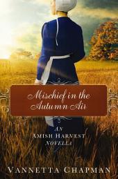 Mischief in the Autumn Air: An Amish Harvest Novella
