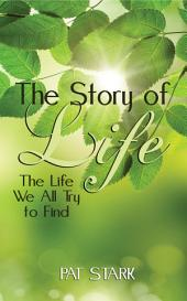 The Story of Life: The Life We All Try to Find