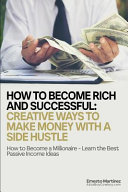 How to Become Rich and Successful: Creative Ways to Make Money with a Side Hustle