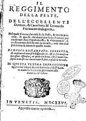 Il reggimento della peste, dell'eccellente dottore, & caualliero M. Leonardo Fiorauanti Bolognese. Nel quale si tratta che cosa sia la peste, & da che procede, ..