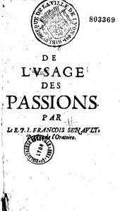 De l'Vsage des passions. Par le R. P. I. François Senault, Prestre de l'Oratoire