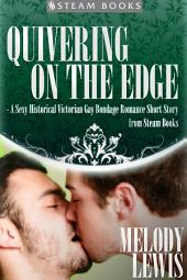 Quivering on the Edge - A Sexy Historical Victorian Gay Bondage Romance Short Story from Steam Books