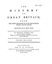 The History of Great Britain from the First Invasion of it by the Romans Under Julius Caesar to Henry VIII: Written on a New Plan, Volume 5