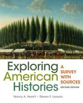 Exploring American Histories, Combined Volume: A Survey with Sources, Edition 2
