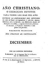 Año christiano o Exercicios devotos para todos los días del año ... fielmente traducido del francés al castellano: Diciembre