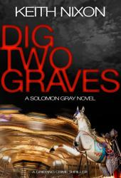 Dig Two Graves: A Gripping Crime Thriller