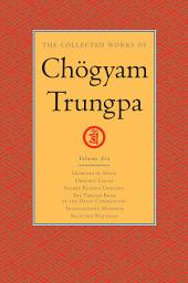 The Collected Works of Chogyam Trungpa: Volume Six: <i>Glimpses of Space</i>; <i>Orderly Chaos</i>; <i>Secret Beyond Thought</i>; <i>The Tibetan Book of the Dead: Commentary</i>; <i>Transcending Madness</i>; Selected Writings