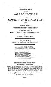 A General View of the Agriculture of the County of Worcester: With Observations on the Means of Its Improvement