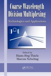 Coarse Wavelength Division Multiplexing: Technologies and Applications