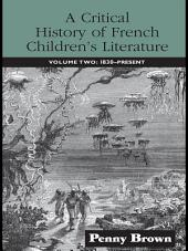 A Critical History of French Children's Literature: Volume Two: 1830-Present
