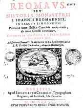 Reomaus, seu Historia Monasterii S. Joannis Reomaensis, in tractu Lingonensi. Primariæ inter Gallica Cœnobia antiquitatis, ab anno Christi CCCXXV, collecta et illustrata a P. Petro Roverio