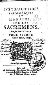 Instructions théologiques et morales sur les Sacremens. Tome Premier [Second]: Volume2