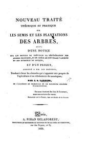 Nouveau traité théorique et pratique sur les semis et les plantations des arbres, suivi d'une notice sur les moyens de prévenir la dégénération des arbres fruitiers, etc