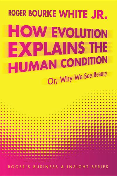 How Evolution Explains the Human Condition