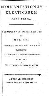 Commentationum Eleaticarum pars prima. Xenophanis, Parmenidis et Melissi doctrina ... exposita