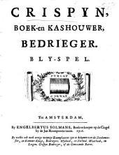 Crispyn, boek- en kashouwer, bedrieger. Bly-spel. [By H. van Halmael.]