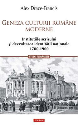 Geneza culturii rom  ne moderne  Institu  iile scrisului   i dezvoltarea identit    ii na  ionale 1700 1900 PDF