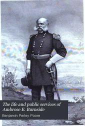 The Life and Public Services of Ambrose E. Burnside: Soldier - Citizen - Statesman