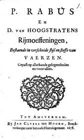 P. Rabus en D. van Hoogstratens Rijmoeffeningen, bestaende in verscheide stijl en stoffe van vaerzen: gepast op allerhande gelegentheden en voorvallen, Volume 1