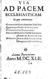 Via Ad Pacem Ecclesiasticam, In qua continentur: Confessio Fidei Secundum Conc.Trid. Confessio Fidei Augustana. Consultatio Casandri