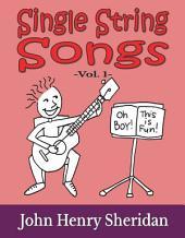 Single String Songs Vol. 1: A Dozen Super Simple & Fun Songs Written Especially for the Beginner Guitarist Using Single String TAB