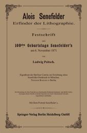 Alois Senefelder Erfinder der Lithographie: Festschrift zum 100sten Geburtstage Senefelder's am 6. November 1871
