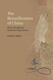 The Reunification of China: Peace through War under the Song Dynasty