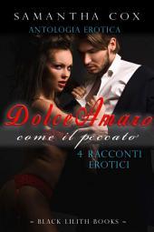Dolce-Amaro, come il peccato (BDSM, spanking, deflorazione, iniziazione sessuale, sottomissione erotica femminile): Antologia Erotica