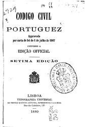 Codigo civil portuguez, approvado por carta de lei de 1 de julho de 1867, conforme a edição official