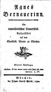 Agnes Bernauerinn: ein vaterländisches Trauerspiel : aufgeführt auf dem Churfürstlichen Theater zu München